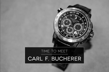 Time to meet: Carl F. Bucherer